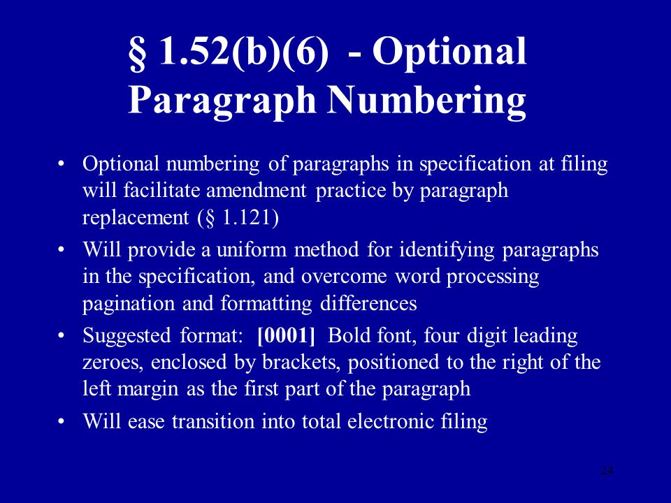 24 § 1.52(b)(6) - Optional Paragraph Numbering Optional numbering of paragraphs in specification at filing will facilitate amendment practice by parag