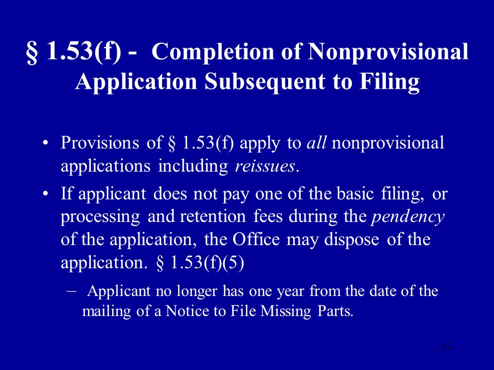 32 § 1.53(f) - Completion of Nonprovisional Application Subsequent to Filing Provisions of § 1.53(f) apply to all nonprovisional applications includin