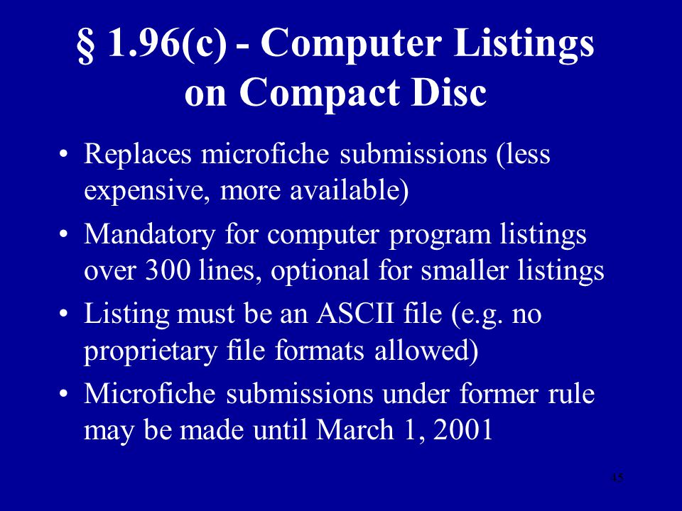 45 § 1.96(c) - Computer Listings on Compact Disc Replaces microfiche submissions (less expensive, more available) Mandatory for computer program listi