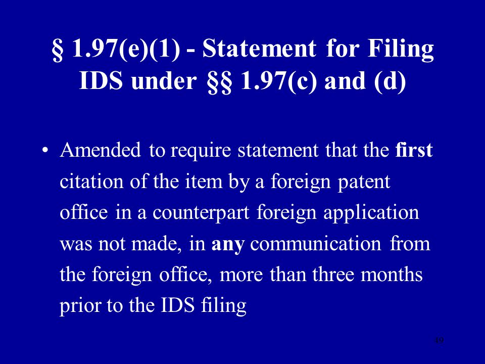 49 § 1.97(e)(1) - Statement for Filing IDS under §§ 1.97(c) and (d) Amended to require statement that the first citation of the item by a foreign pate