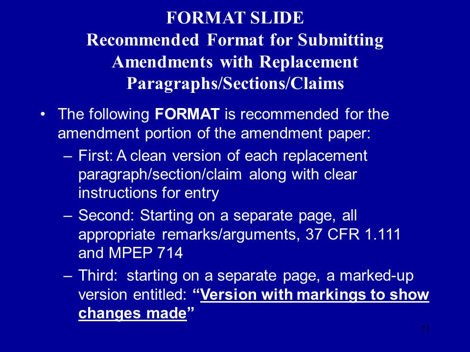 73 FORMAT SLIDE Recommended Format for Submitting Amendments with Replacement Paragraphs/Sections/Claims The following FORMAT is recommended for the a