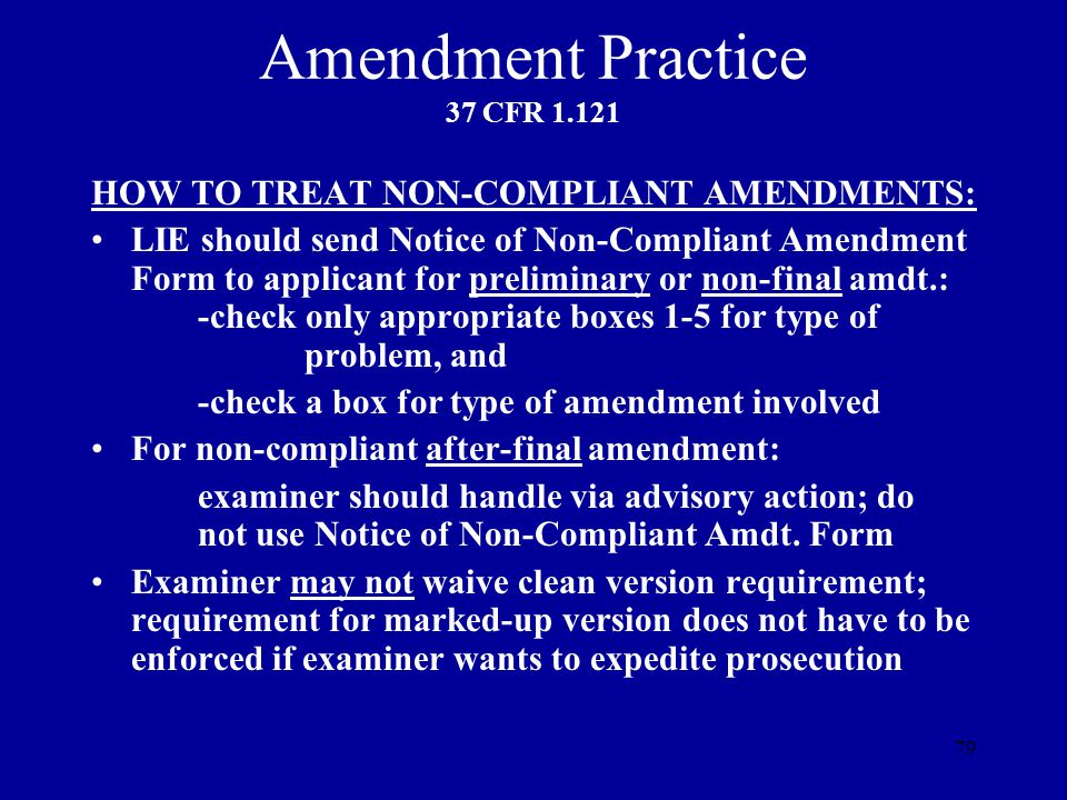 79 Amendment Practice 37 CFR 1.121 HOW TO TREAT NON-COMPLIANT AMENDMENTS: LIE should send Notice of Non-Compliant Amendment Form to applicant for prel