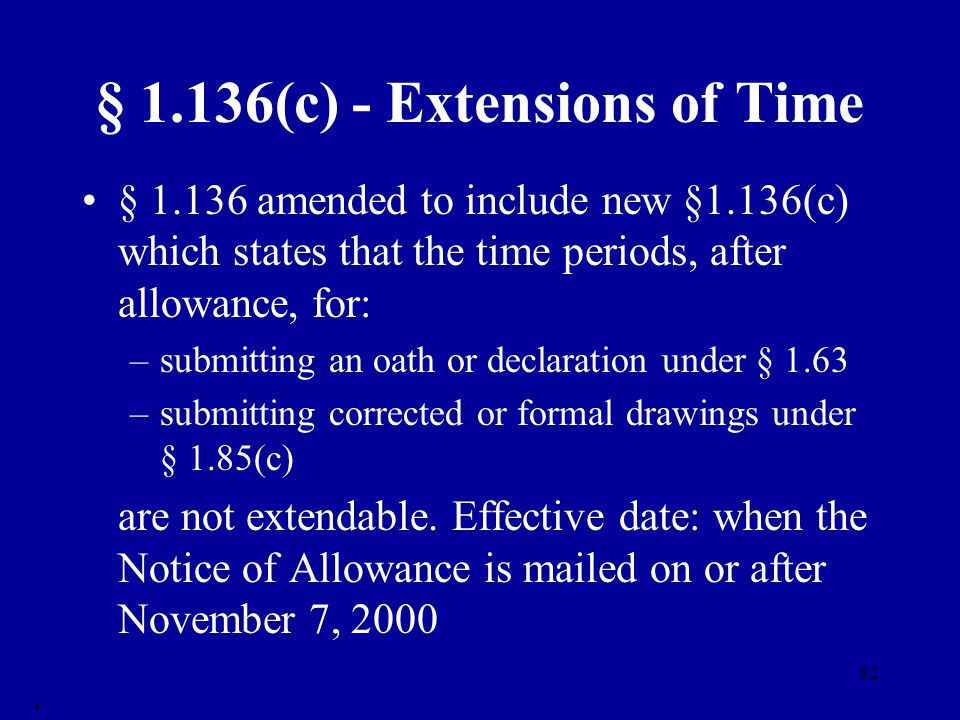 82 § 1.136(c) - Extensions of Time § 1.136 amended to include new §1.136(c) which states that the time periods, after allowance, for: –submitting an o