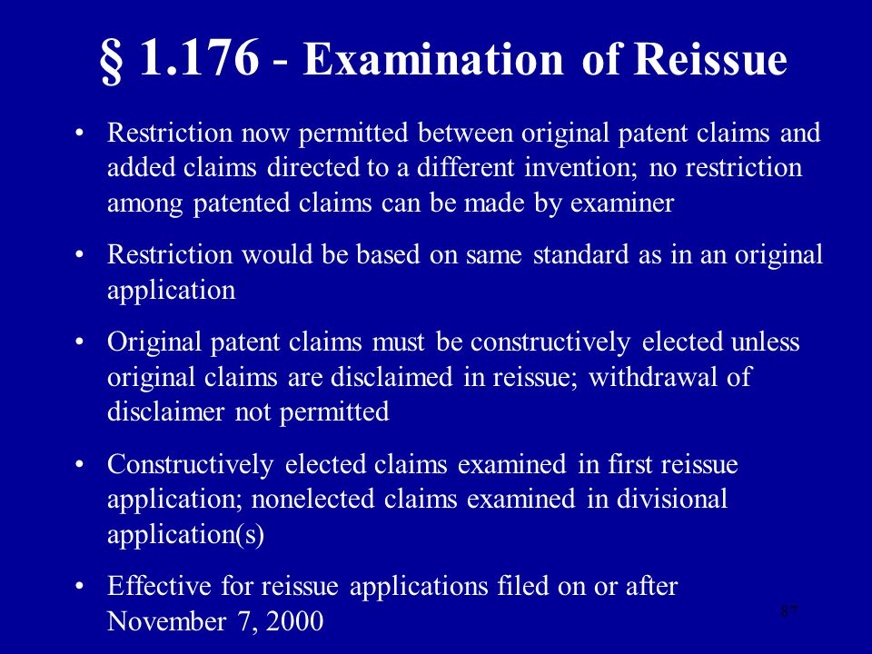 87 § 1.176 - Examination of Reissue Restriction now permitted between original patent claims and added claims directed to a different invention; no re