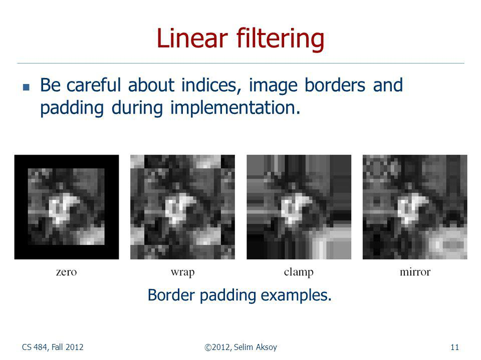 Linear filtering Be careful about indices, image borders and padding during implementation.