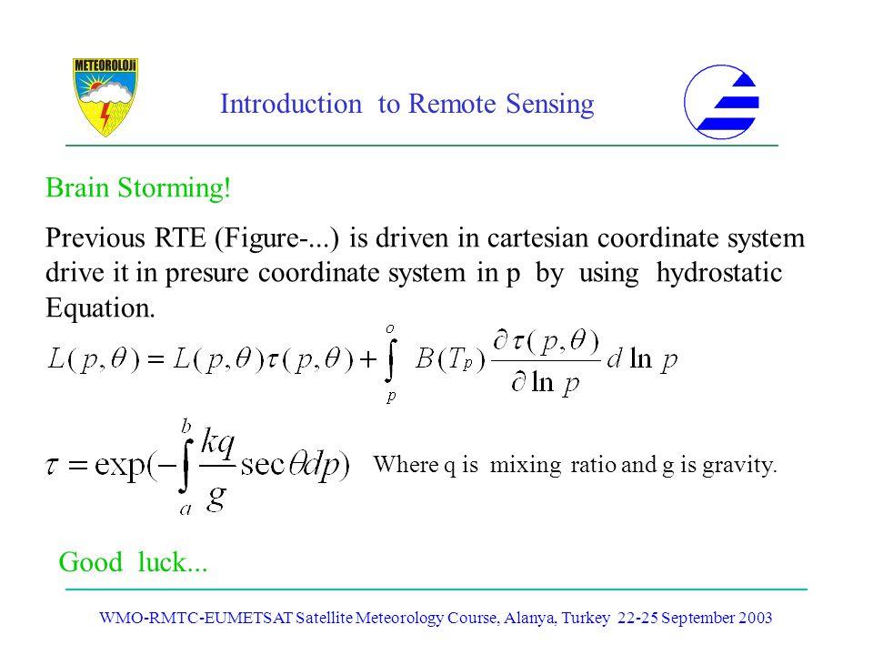 Introduction to Remote Sensing WMO-RMTC-EUMETSAT Satellite Meteorology Course, Alanya, Turkey 22-25 September 2003 Previous RTE (Figure-...) is driven