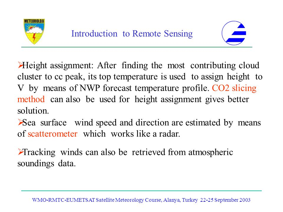 Introduction to Remote Sensing WMO-RMTC-EUMETSAT Satellite Meteorology Course, Alanya, Turkey 22-25 September 2003 Height assignment: After finding th