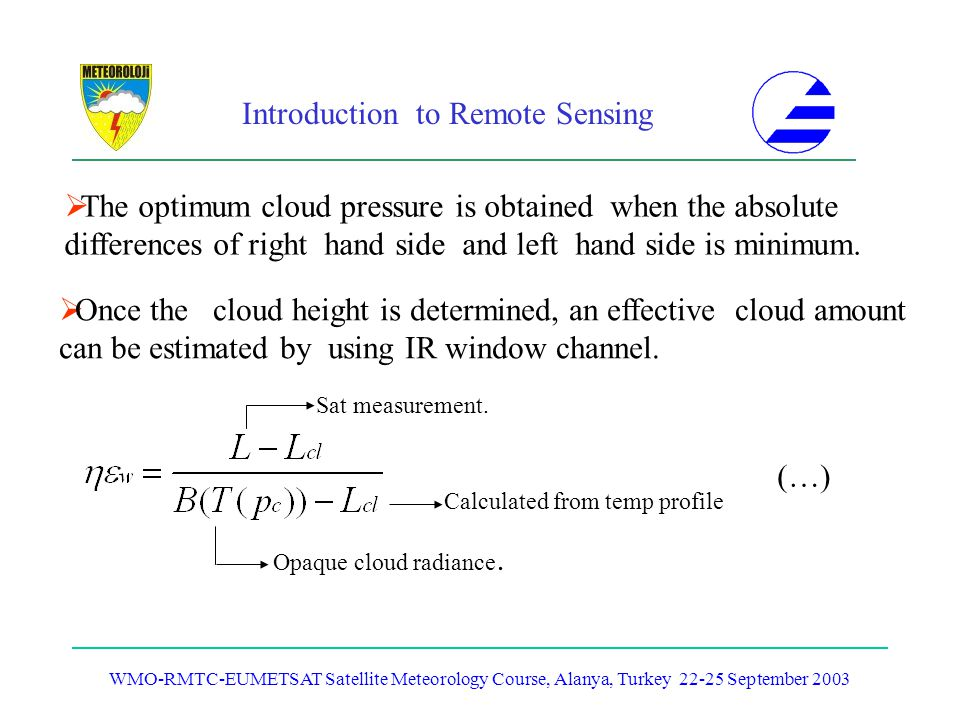 Introduction to Remote Sensing WMO-RMTC-EUMETSAT Satellite Meteorology Course, Alanya, Turkey 22-25 September 2003 Once the cloud height is determined