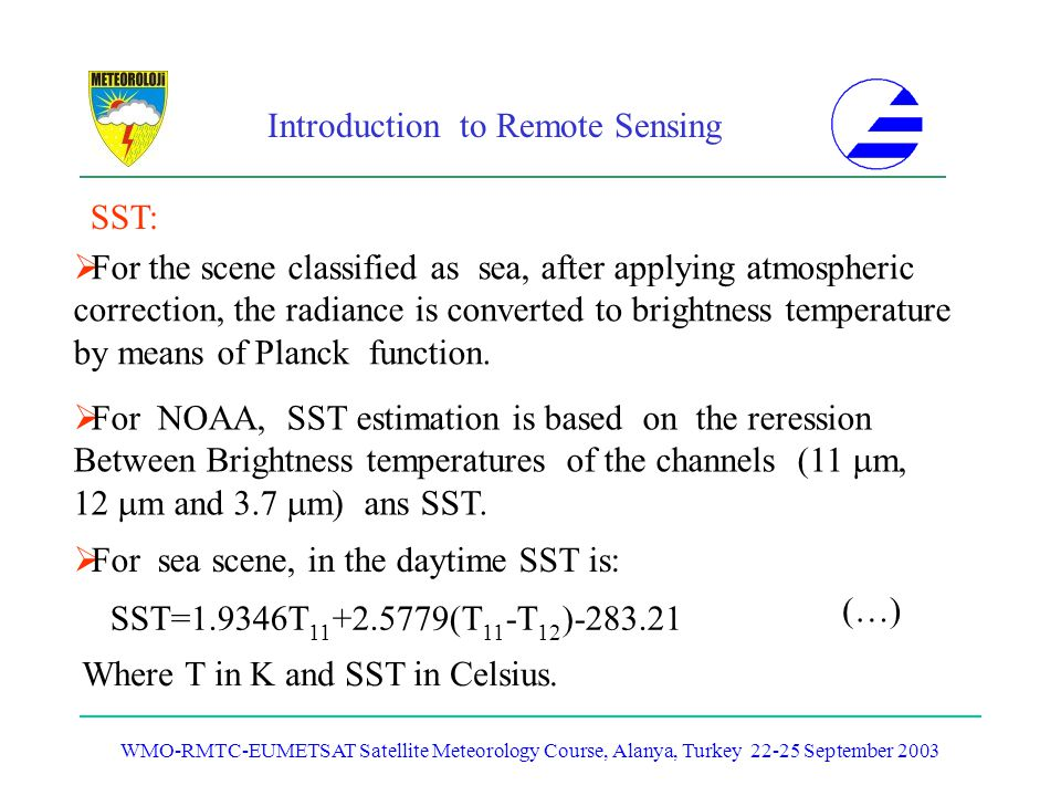 Introduction to Remote Sensing WMO-RMTC-EUMETSAT Satellite Meteorology Course, Alanya, Turkey 22-25 September 2003 SST: For the scene classified as se