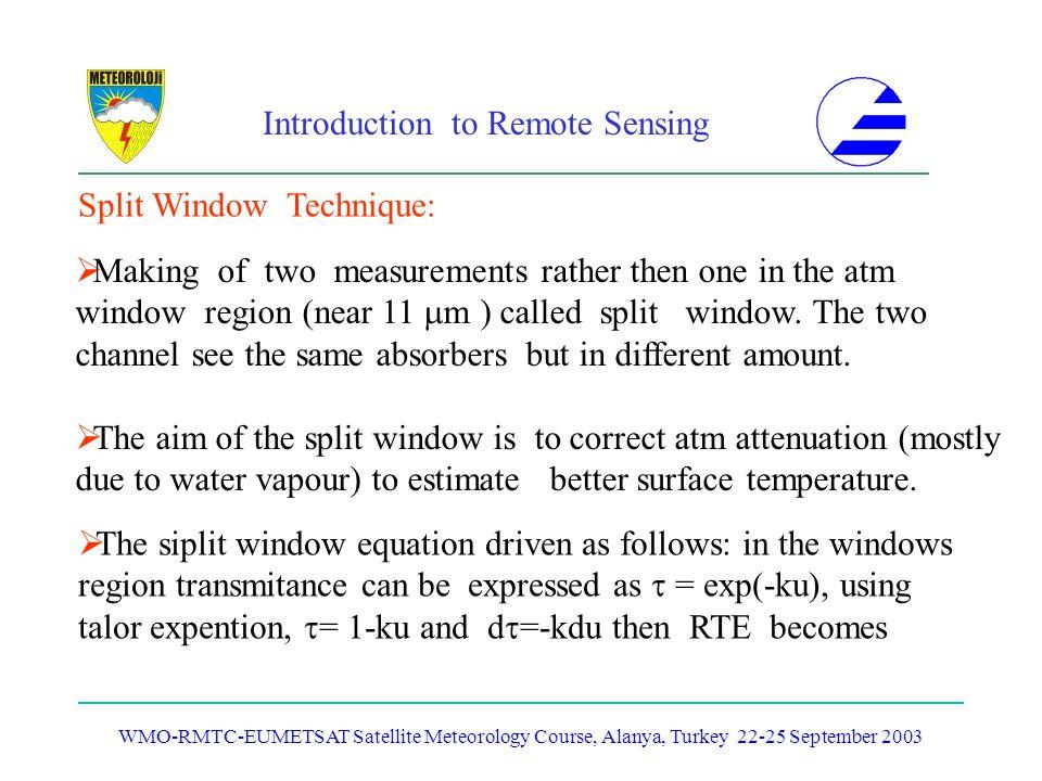 Introduction to Remote Sensing WMO-RMTC-EUMETSAT Satellite Meteorology Course, Alanya, Turkey 22-25 September 2003 Split Window Technique: Making of t