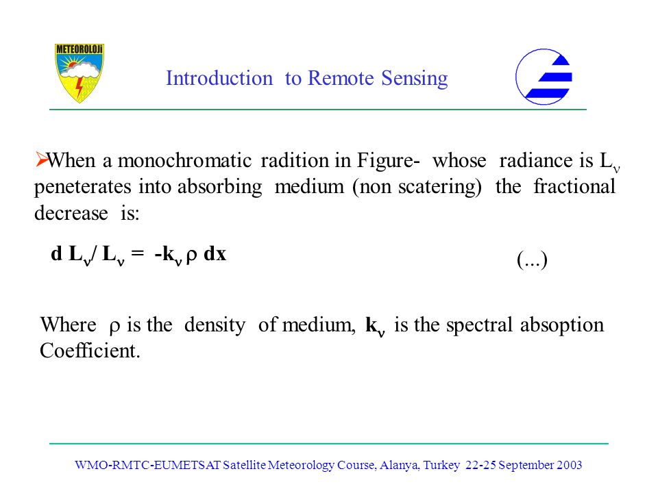 Introduction to Remote Sensing WMO-RMTC-EUMETSAT Satellite Meteorology Course, Alanya, Turkey 22-25 September 2003 When a monochromatic radition in Fi