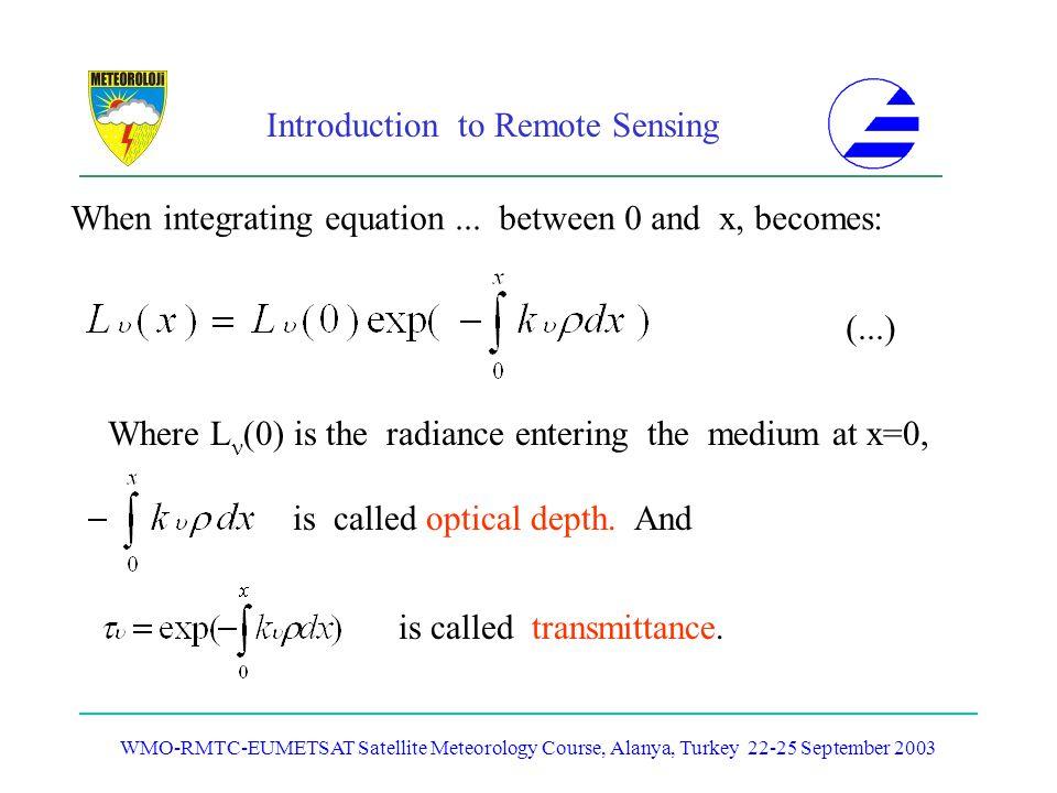 Introduction to Remote Sensing WMO-RMTC-EUMETSAT Satellite Meteorology Course, Alanya, Turkey 22-25 September 2003 When integrating equation... betwee