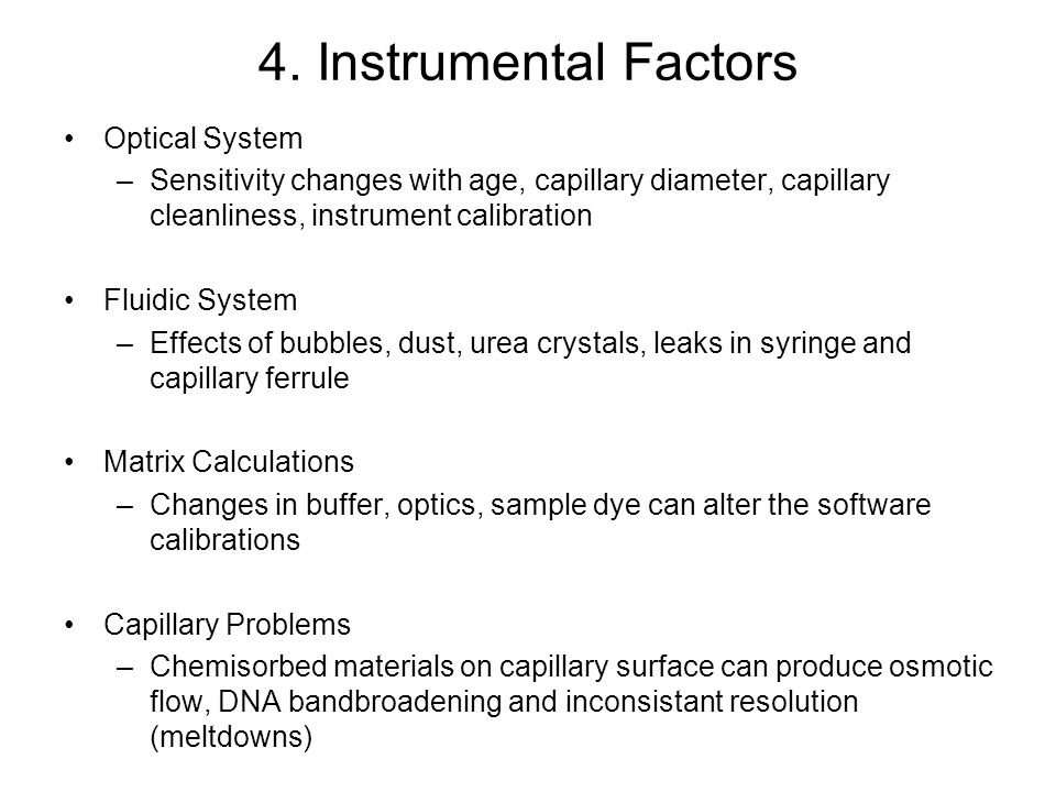4. Instrumental Factors Optical System –Sensitivity changes with age, capillary diameter, capillary cleanliness, instrument calibration Fluidic System