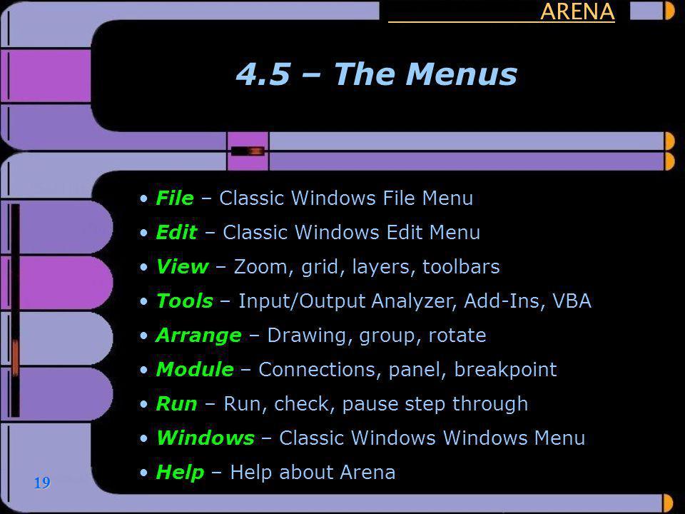 19 ARENA 4.5 – The Menus File – Classic Windows File Menu Edit – Classic Windows Edit Menu View – Zoom, grid, layers, toolbars Tools – Input/Output An