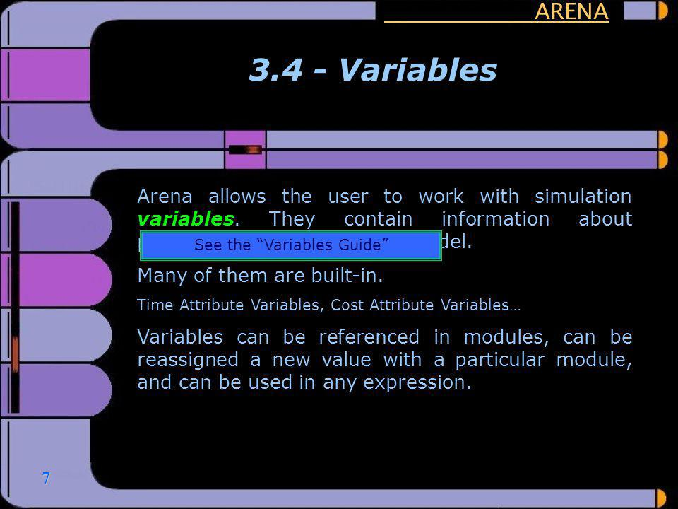7 ARENA 3.4 - Variables Arena allows the user to work with simulation variables. They contain information about particular dimensions of the model. Ma