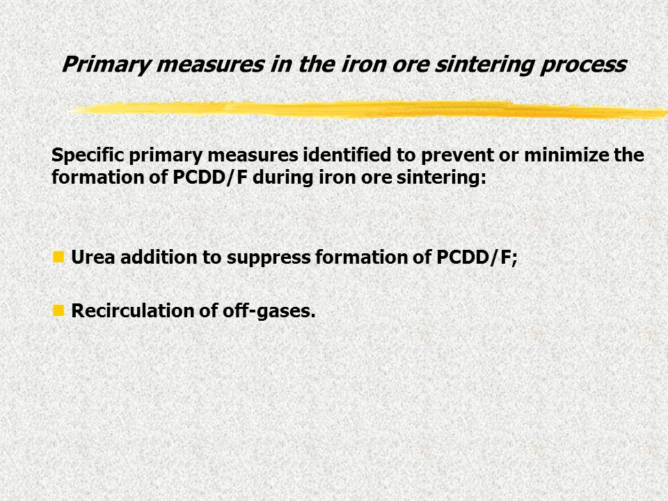 Primary measures in the iron ore sintering process Specific primary measures identified to prevent or minimize the formation of PCDD/F during iron ore