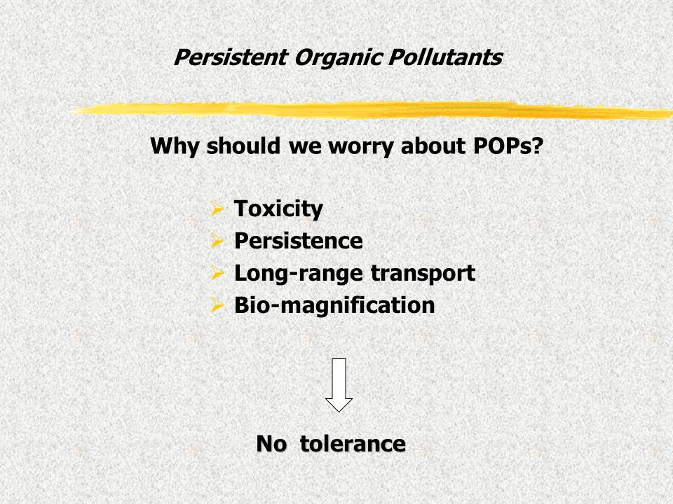 Persistent Organic Pollutants Toxicity Persistence Long-range transport Bio-magnification No tolerance Why should we worry about POPs?