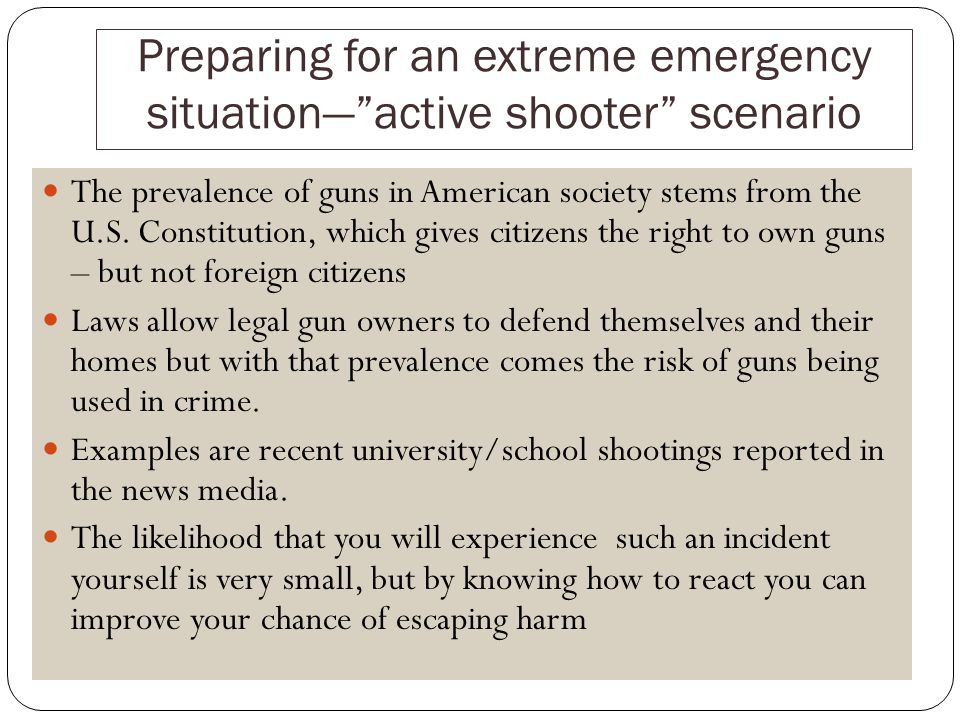 Preparing for an extreme emergency situationactive shooter scenario The prevalence of guns in American society stems from the U.S.