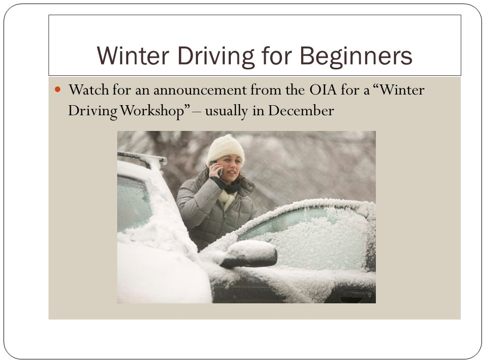 Winter Driving for Beginners Watch for an announcement from the OIA for a Winter Driving Workshop – usually in December