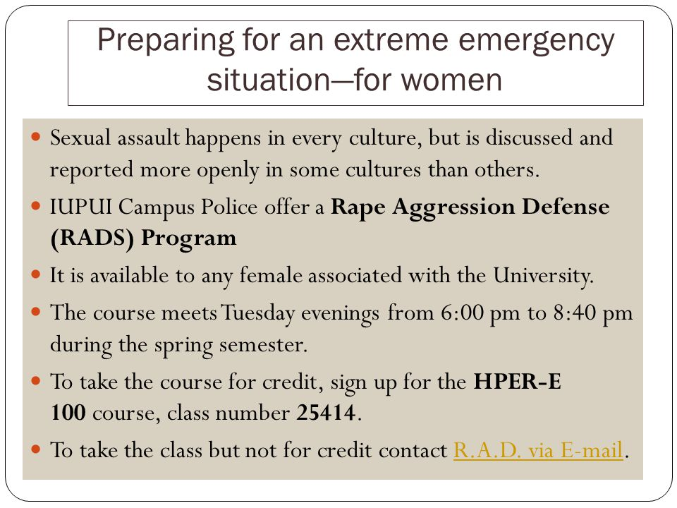 Preparing for an extreme emergency situationfor women Sexual assault happens in every culture, but is discussed and reported more openly in some cultures than others.