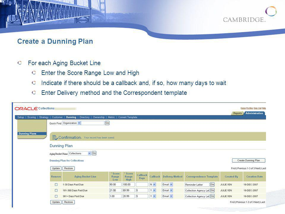 Create a Dunning Plan For each Aging Bucket Line Enter the Score Range Low and High Indicate if there should be a callback and, if so, how many days t