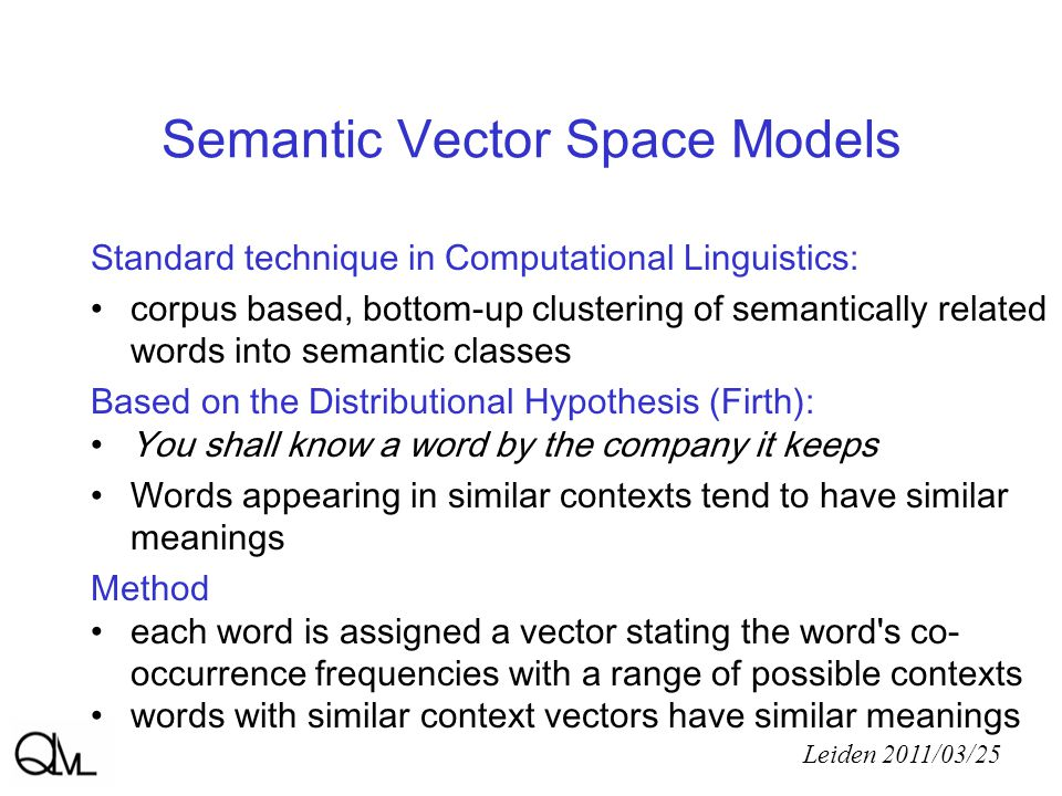 Semantic Vector Space Models 3 models form a continuum lexical to syntactic purely lexical distributional information lexical and syntactic (dependency) informtion purely syntactic (subcat.) distributional properties more intermediate forms, depending on number of dependency relations (e.g.