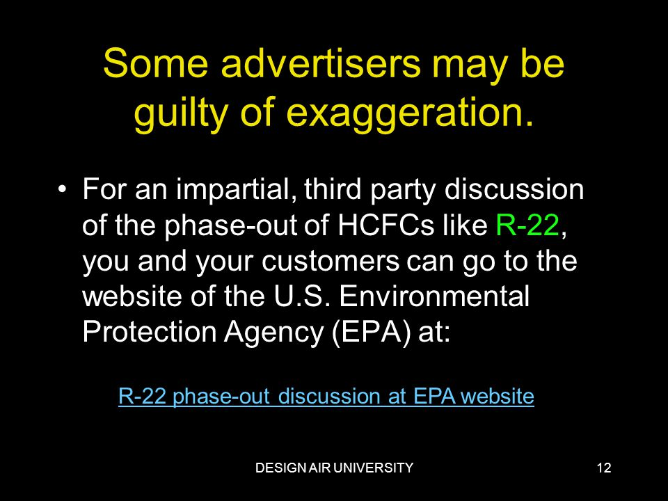 DESIGN AIR UNIVERSITY12 Some advertisers may be guilty of exaggeration. For an impartial, third party discussion of the phase-out of HCFCs like R-22,