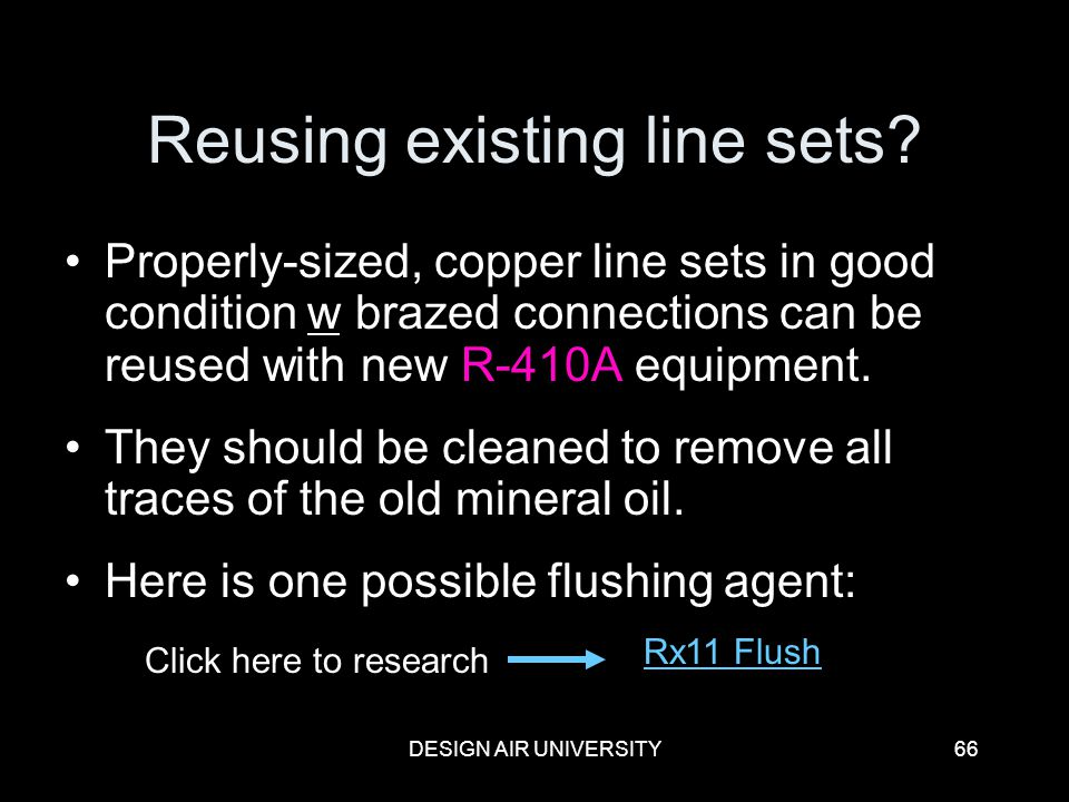 DESIGN AIR UNIVERSITY66 Reusing existing line sets? Properly-sized, copper line sets in good condition w brazed connections can be reused with new R-4
