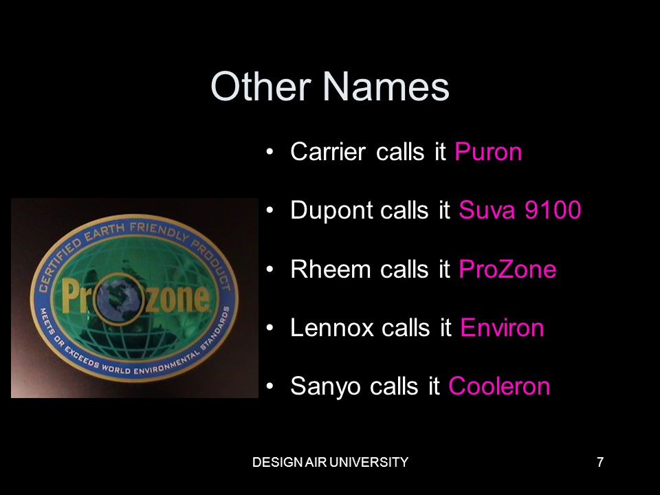 DESIGN AIR UNIVERSITY7 Other Names Carrier calls it Puron Dupont calls it Suva 9100 Rheem calls it ProZone Lennox calls it Environ Sanyo calls it Cool