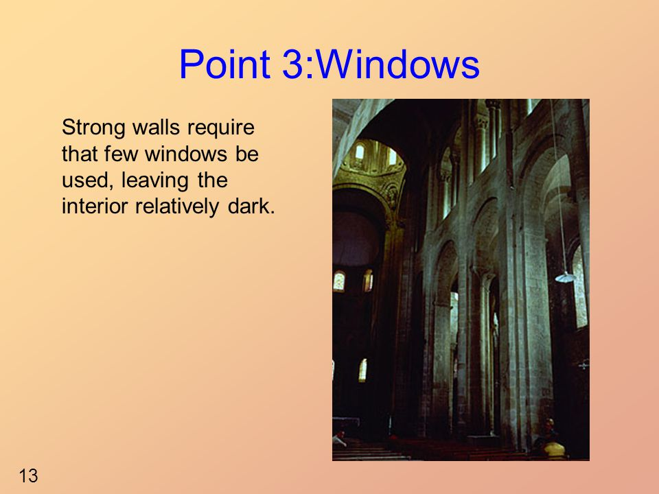 Point 3:Windows Strong walls require that few windows be used, leaving the interior relatively dark. 13