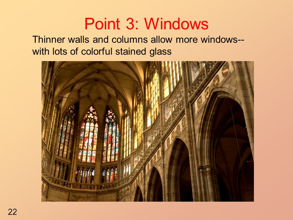 Point 3: Windows Thinner walls and columns allow more windows-- with lots of colorful stained glass 22