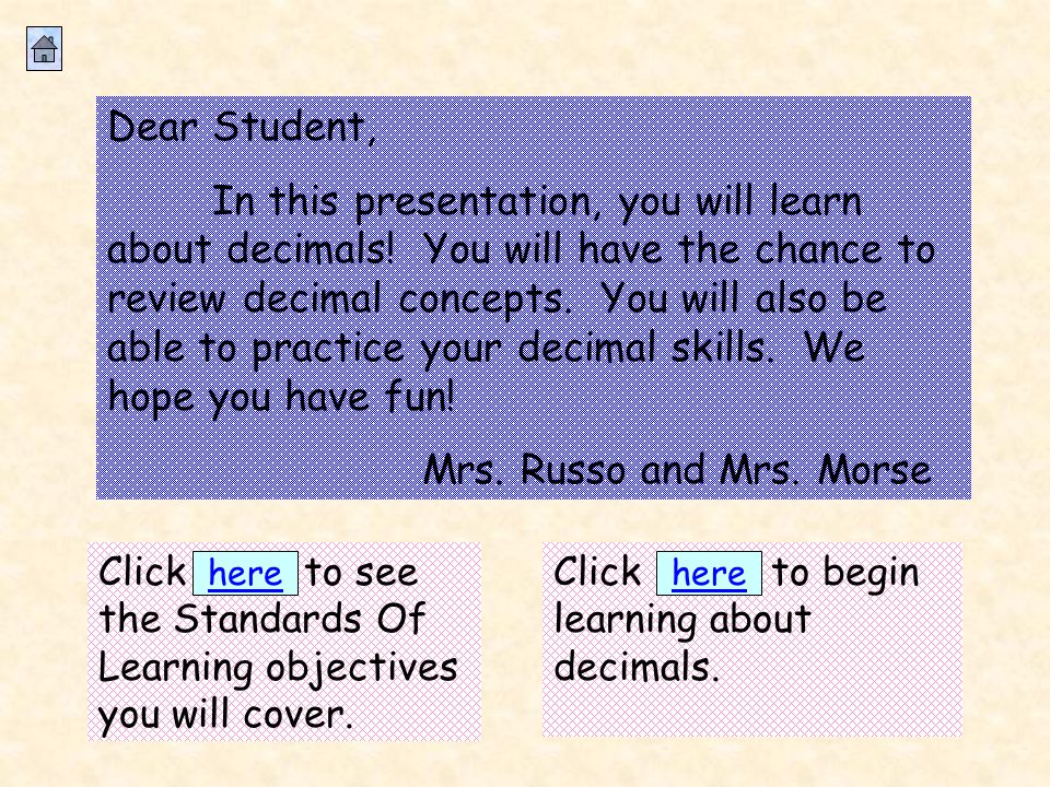 Dear Student, In this presentation, you will learn about decimals.