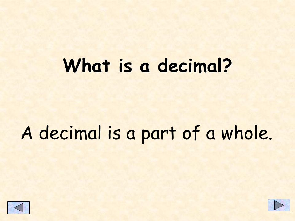 What is a decimal? A decimal is a part of a whole.