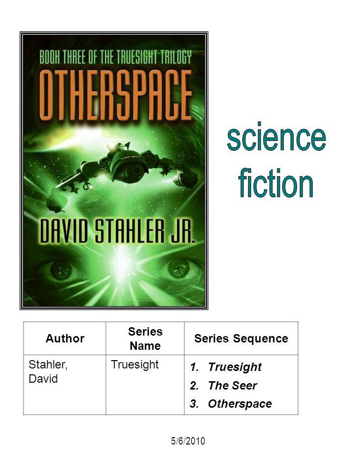 Author Series Name Series Sequence Stahler, David Truesight 1.Truesight 2.The Seer 3.Otherspace 5/6/2010
