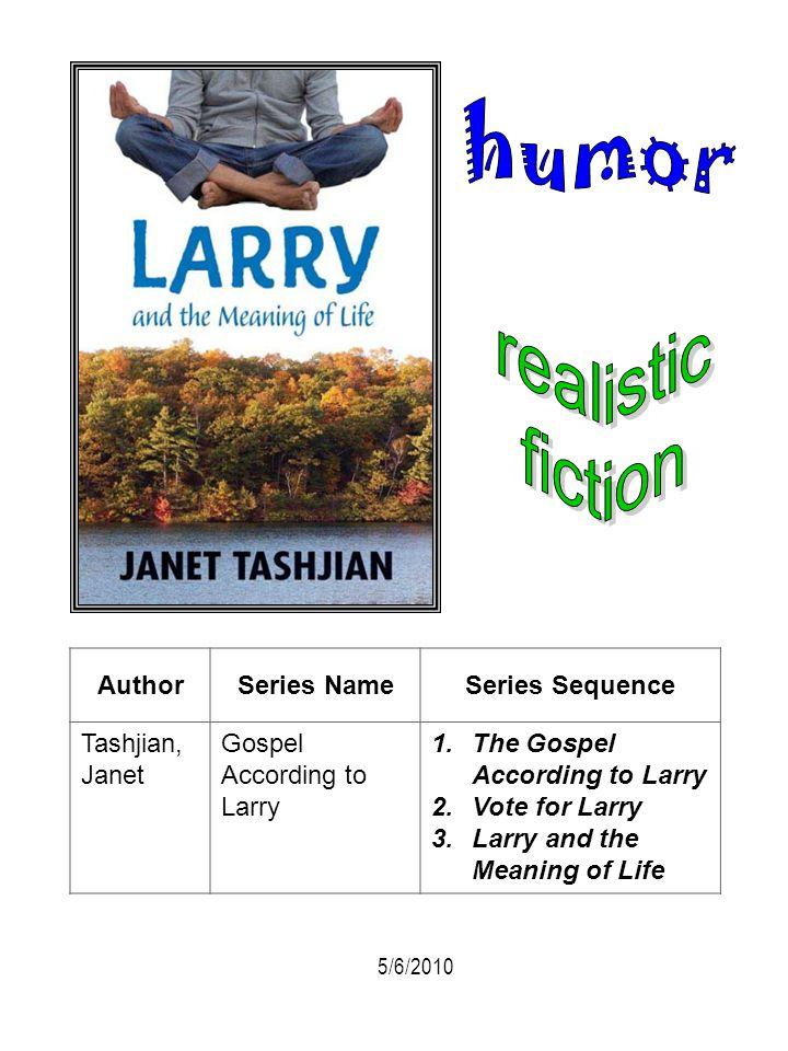 AuthorSeries NameSeries Sequence Tashjian, Janet Gospel According to Larry 1.The Gospel According to Larry 2.Vote for Larry 3.Larry and the Meaning of