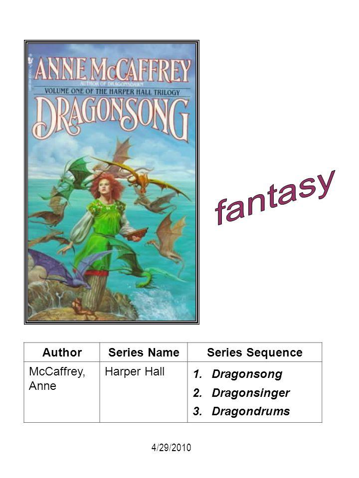 AuthorSeries NameSeries Sequence McCaffrey, Anne Harper Hall 1. Dragonsong 2. Dragonsinger 3. Dragondrums 4/29/2010