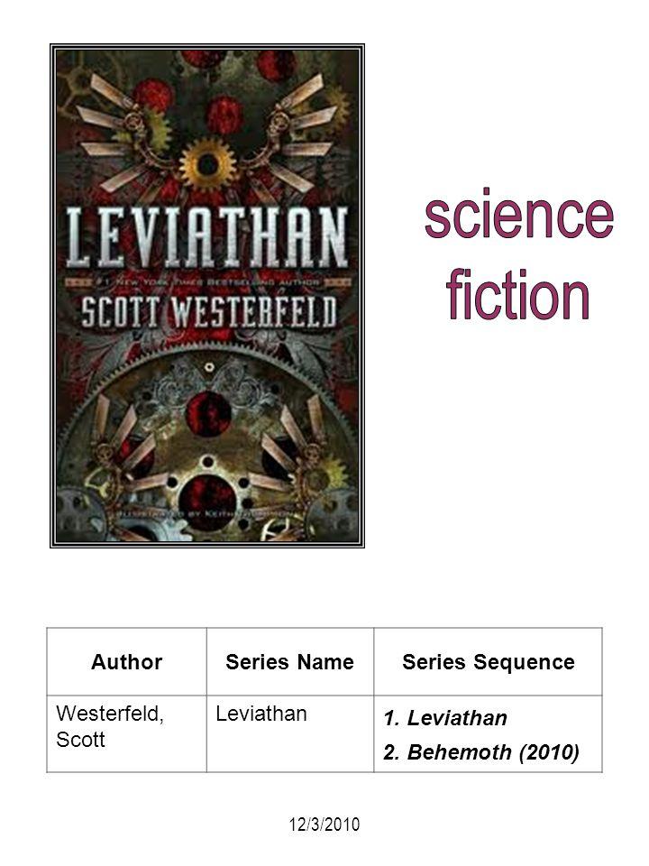 AuthorSeries NameSeries Sequence Westerfeld, Scott Leviathan 1. Leviathan 2. Behemoth (2010) 12/3/2010