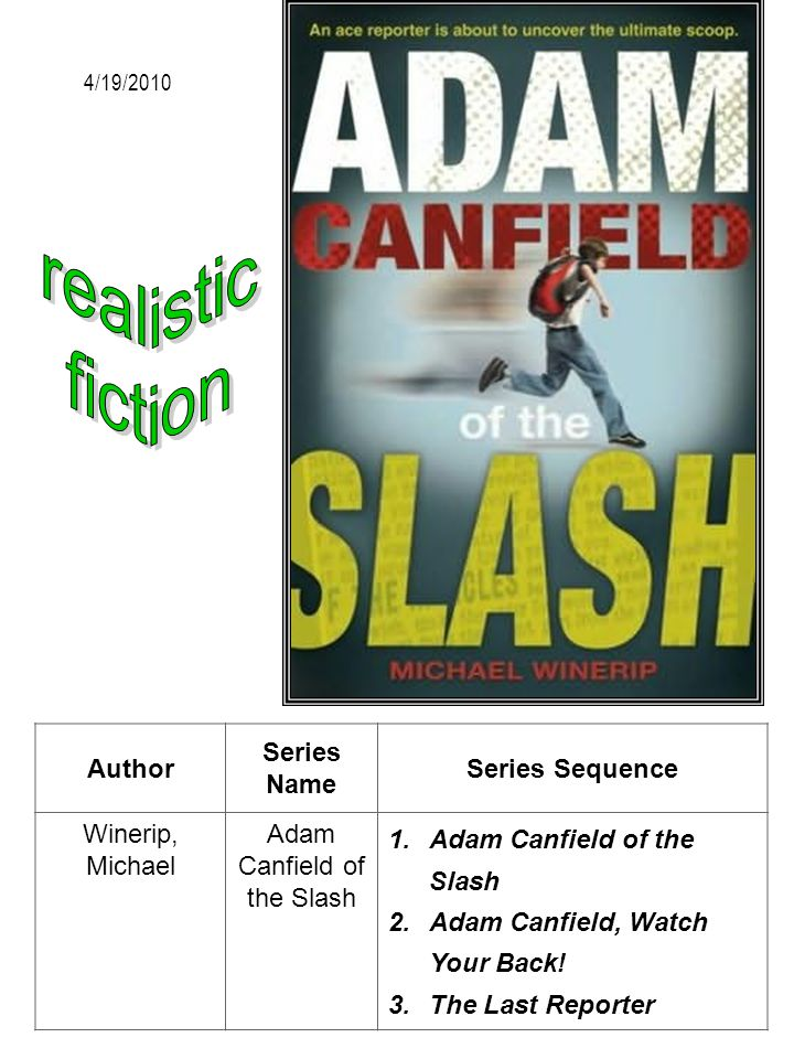 Author Series Name Series Sequence Winerip, Michael Adam Canfield of the Slash 1.Adam Canfield of the Slash 2.Adam Canfield, Watch Your Back! 3.The La