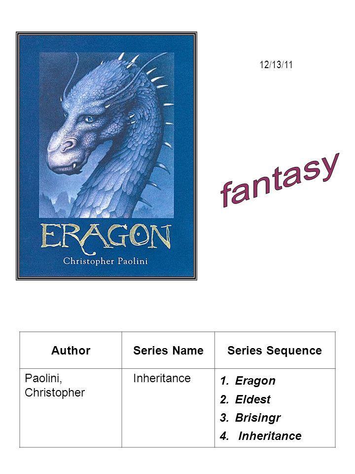 AuthorSeries NameSeries Sequence Paolini, Christopher Inheritance 1.Eragon 2.Eldest 3.Brisingr 4. Inheritance 12/13/11