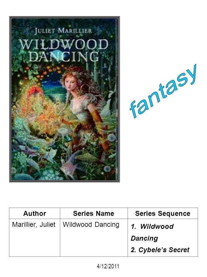 AuthorSeries NameSeries Sequence Marillier, JulietWildwood Dancing 1. Wildwood Dancing 2. Cybeles Secret 4/12/2011