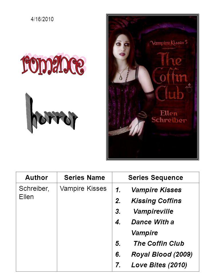 AuthorSeries NameSeries Sequence Schreiber, Ellen Vampire Kisses 1.Vampire Kisses 2.Kissing Coffins 3. Vampireville 4.Dance With a Vampire 5. The Coff
