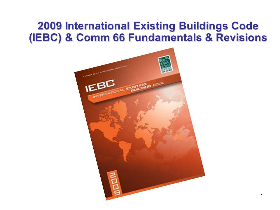 1 2009 International Existing Buildings Code (IEBC) & Comm 66 Fundamentals & Revisions