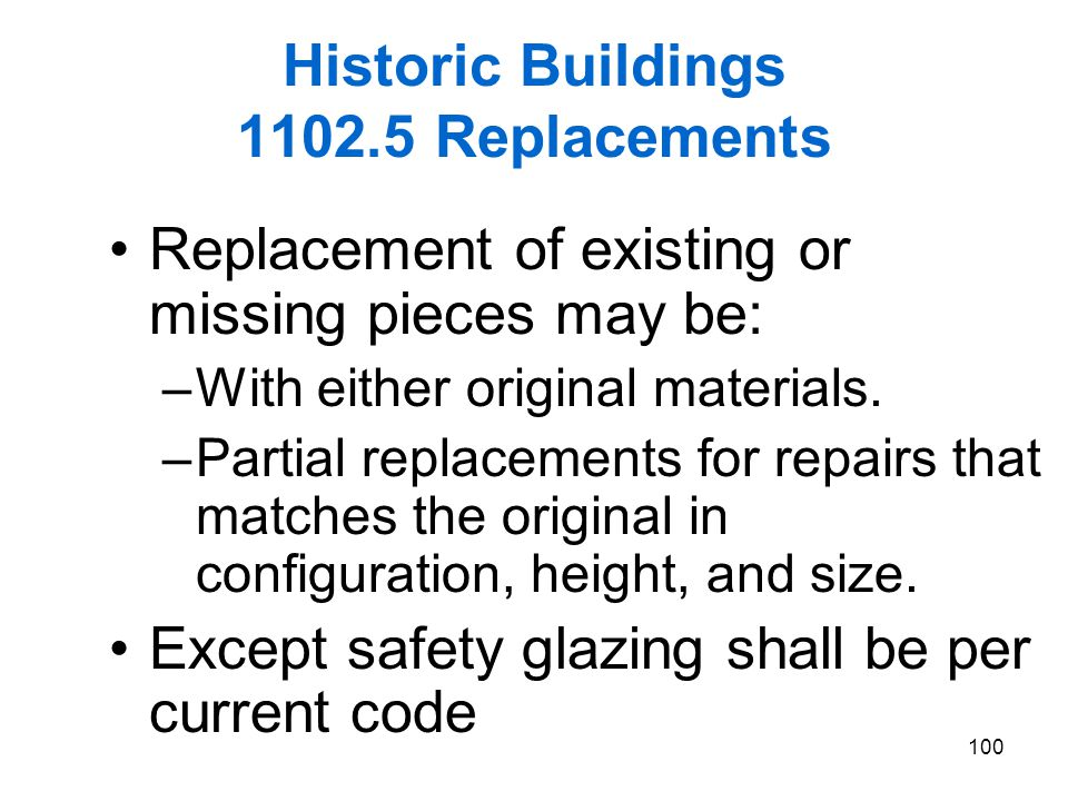 100 Historic Buildings 1102.5 Replacements Replacement of existing or missing pieces may be: –With either original materials. –Partial replacements fo