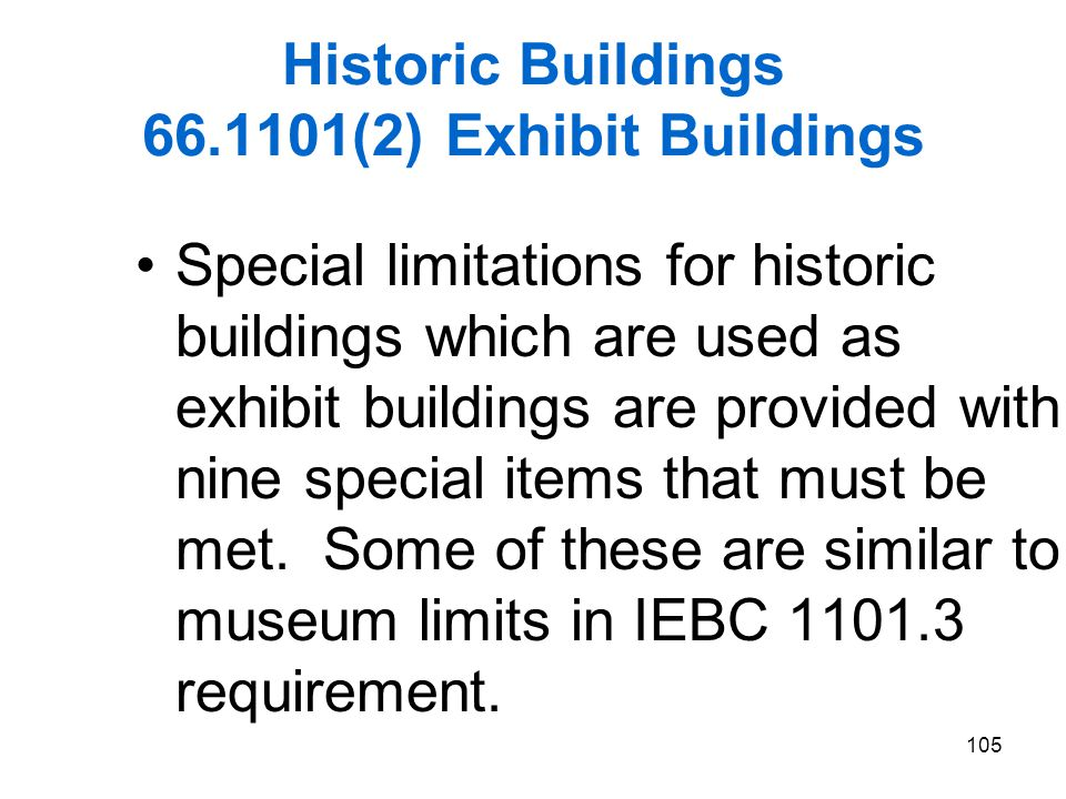 105 Historic Buildings 66.1101(2) Exhibit Buildings Special limitations for historic buildings which are used as exhibit buildings are provided with n