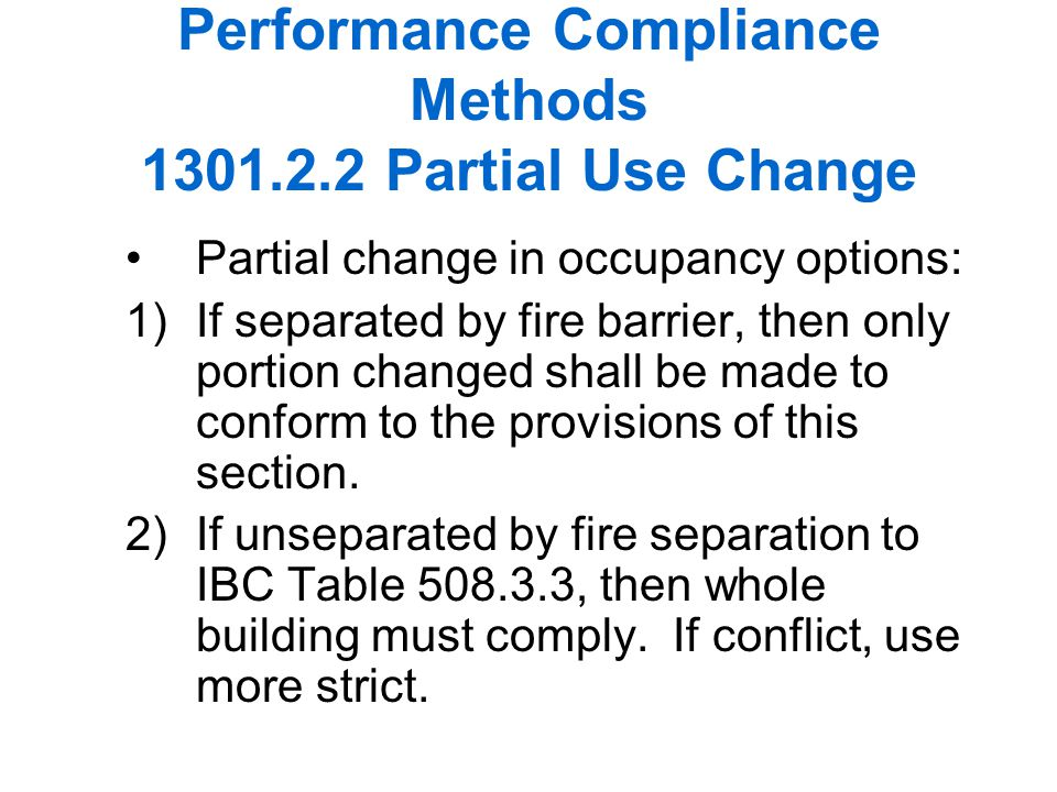 115 Performance Compliance Methods 1301.2.2 Partial Use Change Partial change in occupancy options: 1)If separated by fire barrier, then only portion