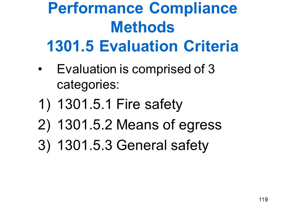 119 Performance Compliance Methods 1301.5 Evaluation Criteria Evaluation is comprised of 3 categories: 1)1301.5.1 Fire safety 2)1301.5.2 Means of egre