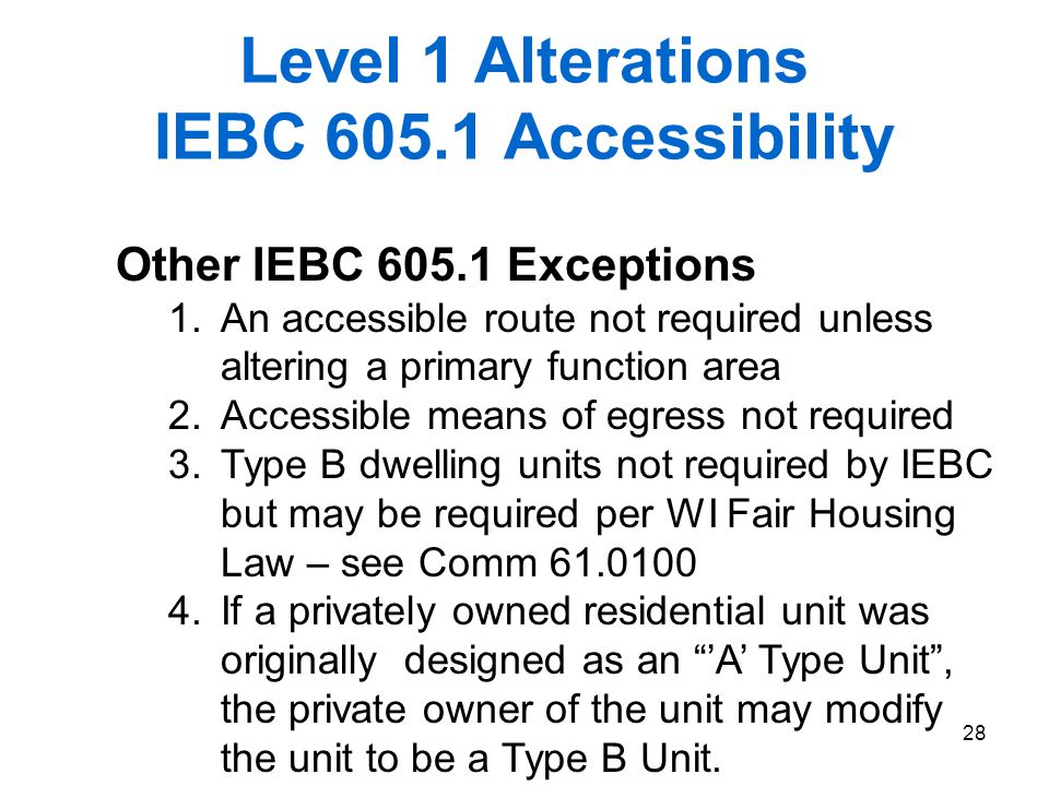 28 Level 1 Alterations IEBC 605.1 Accessibility Other IEBC 605.1 Exceptions 1.An accessible route not required unless altering a primary function area