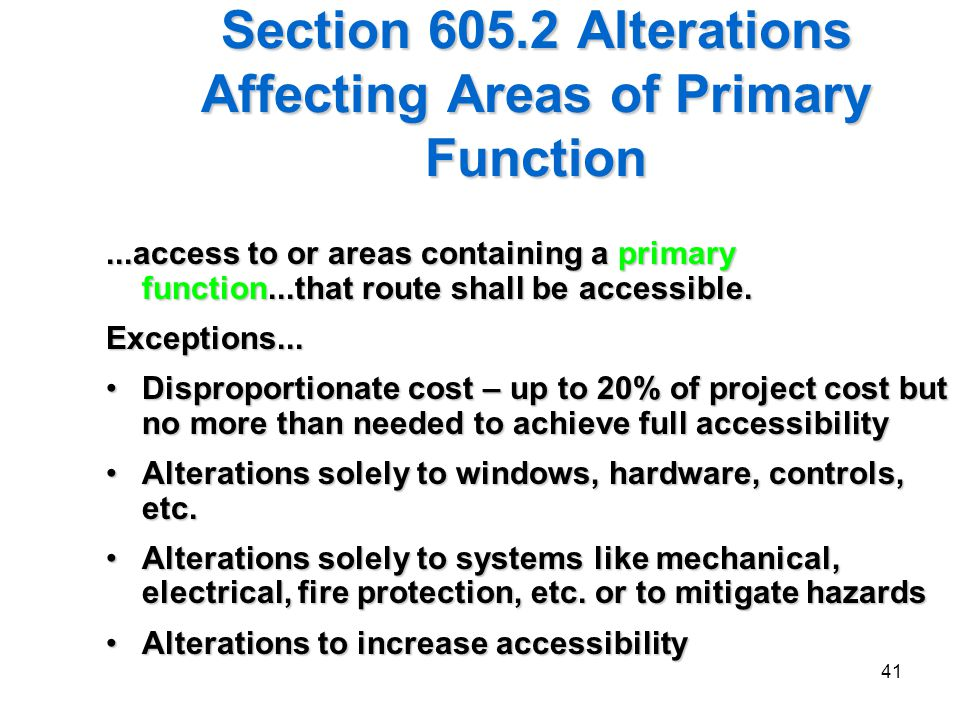 41 Section 605.2 Alterations Affecting Areas of Primary Function...access to or areas containing a primary function...that route shall be accessible.