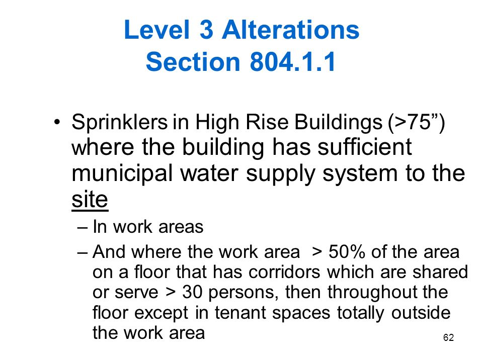 62 Level 3 Alterations Section 804.1.1 Sprinklers in High Rise Buildings (>75) w here the building has sufficient municipal water supply system to the