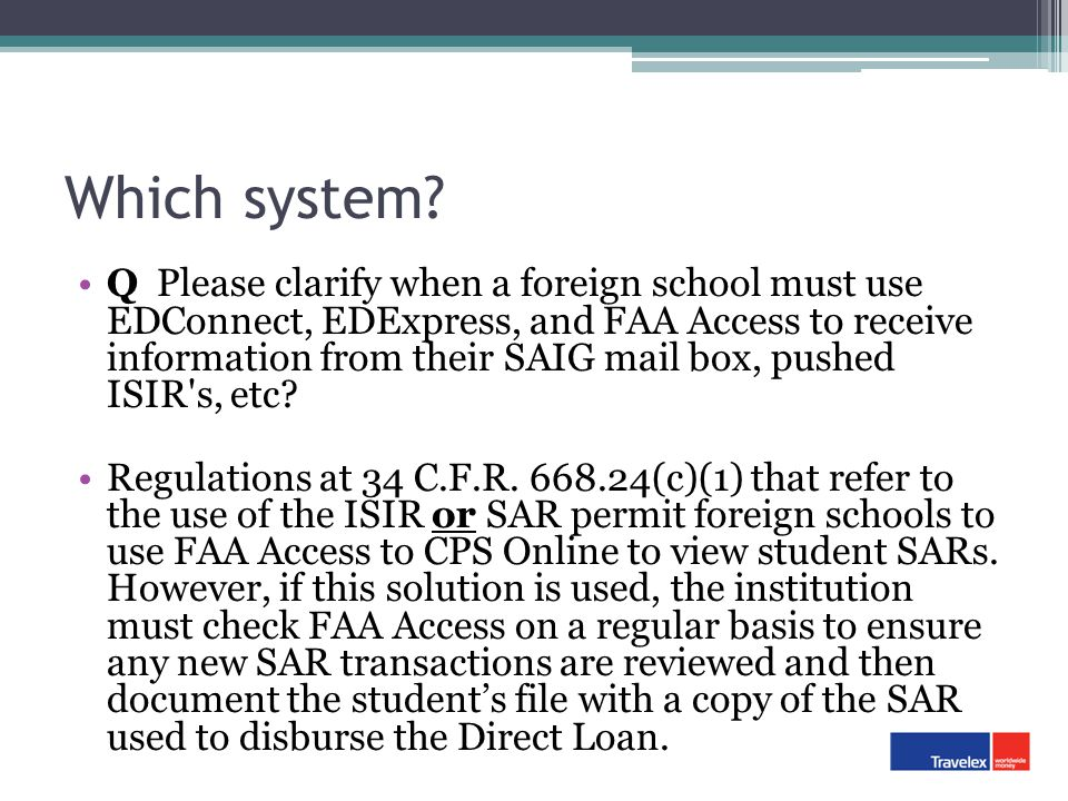 Which system? Q Please clarify when a foreign school must use EDConnect, EDExpress, and FAA Access to receive information from their SAIG mail box, pu